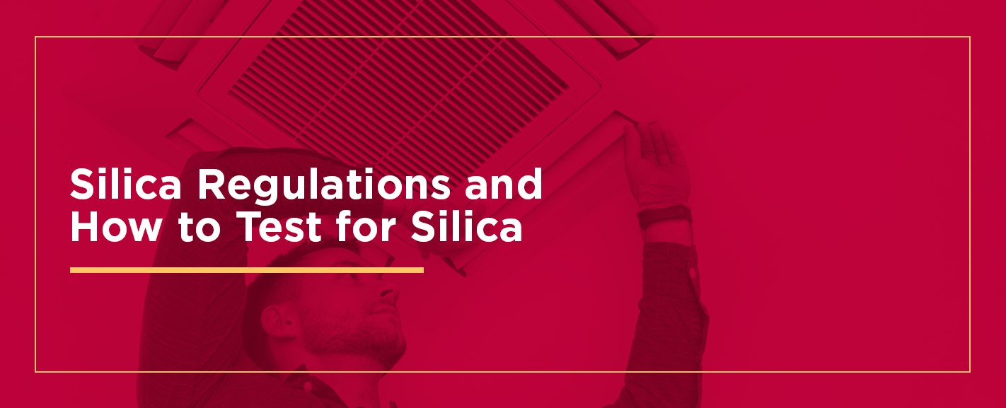 SILICA REGULATIONS AND HOW TO TEST FOR SILICA